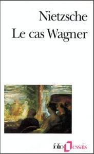 Le Cas Wagner / Nietzsche contre Wagner
