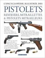 Encyclopédie illustrée des pistolets, revolvers, mitraillettes et pistolets mitrailleurs
