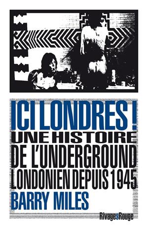 Ici Londres ! Une histoire de l'underground londonien depuis 1945