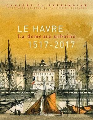 Le Havre : la demeure urbaine (1517-2017)