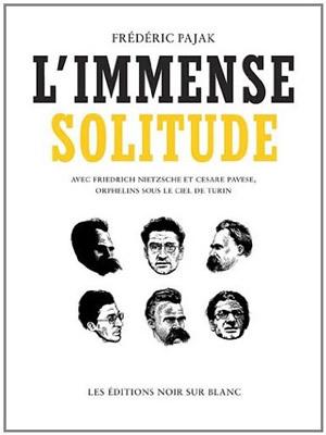 L'immense solitude : Avec Friedrich Nietzsche et Cesare Pavese, orphelins sous le ciel de Turin